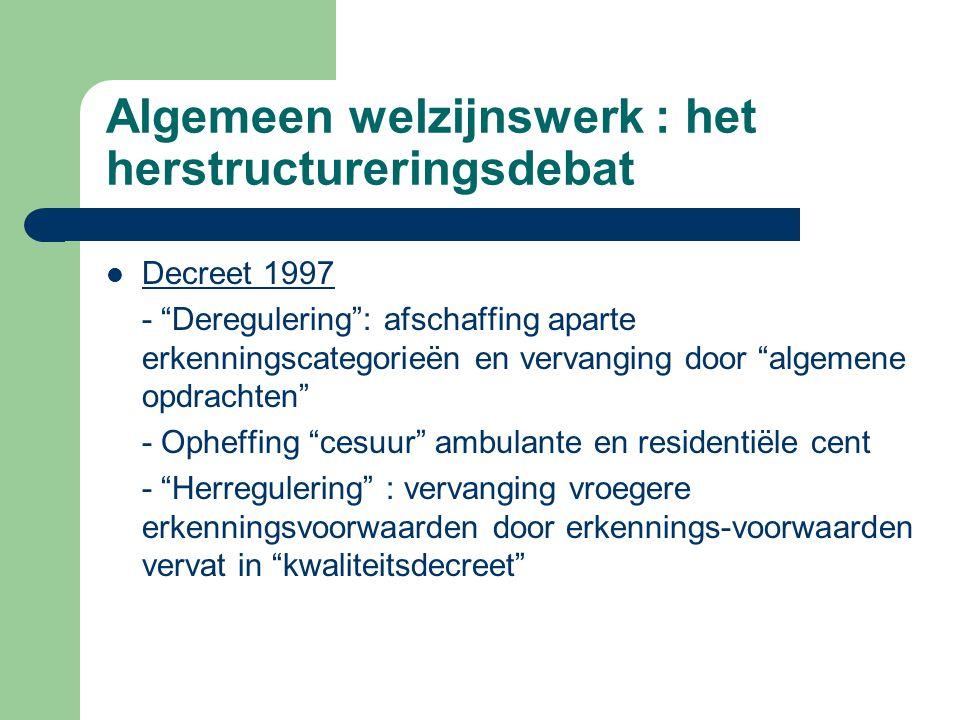 """Algemeen welzijnswerk : het herstructureringsdebat Decreet 1997 - """"Deregulering"""": afschaffing aparte erkenningscategorieën en vervanging door """"algemen"""