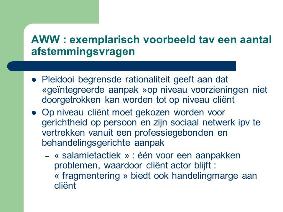 AWW : exemplarisch voorbeeld tav een aantal afstemmingsvragen Pleidooi begrensde rationaliteit geeft aan dat «geïntegreerde aanpak »op niveau voorzien