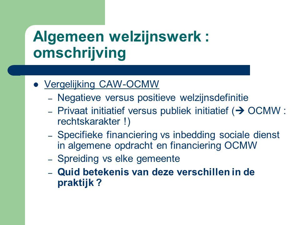 Algemeen welzijnswerk : omschrijving Vergelijking CAW-OCMW – Negatieve versus positieve welzijnsdefinitie – Privaat initiatief versus publiek initiati