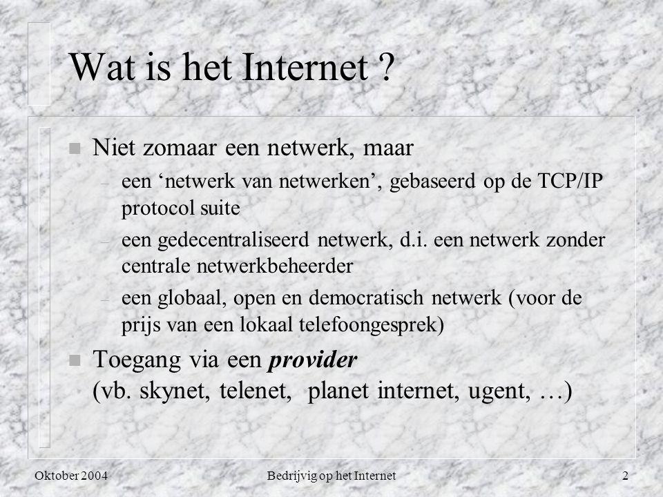 Oktober 2004Bedrijvig op het Internet2 n Niet zomaar een netwerk, maar – een 'netwerk van netwerken', gebaseerd op de TCP/IP protocol suite – een gedecentraliseerd netwerk, d.i.