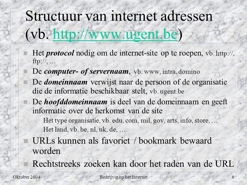 Oktober 2004Bedrijvig op het Internet7 Zoeken op het Internet n Raden van de URL n Eigen bookmarklist n Onderwerpgidsen vb.
