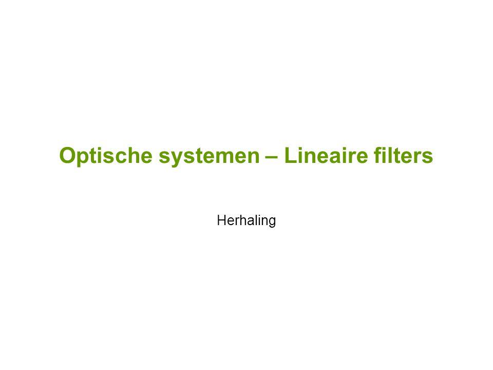 Optische systemen – Lineaire filters Herhaling