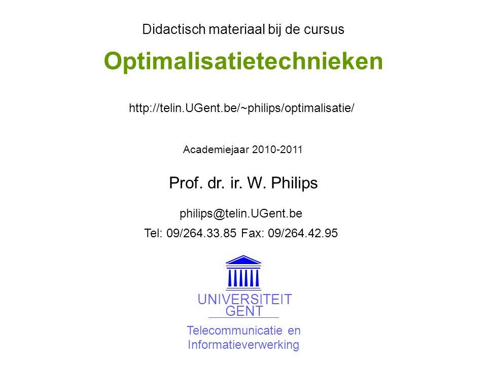 Telecommunicatie en Informatieverwerking UNIVERSITEIT GENT Didactisch materiaal bij de cursus Academiejaar 2010-2011 philips@telin.UGent.be http://telin.UGent.be/~philips/optimalisatie/ Tel: 09/264.33.85 Fax: 09/264.42.95 Prof.
