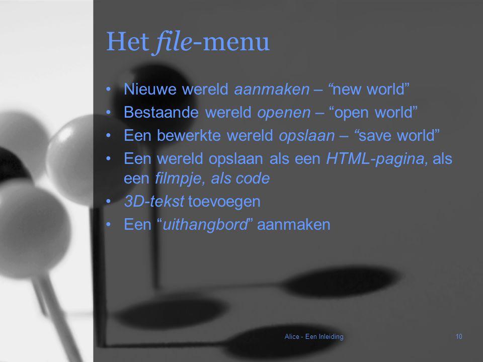 Alice - Een Inleiding10 Het file-menu Nieuwe wereld aanmaken – new world Bestaande wereld openen – open world Een bewerkte wereld opslaan – save world Een wereld opslaan als een HTML-pagina, als een filmpje, als code 3D-tekst toevoegen Een uithangbord aanmaken