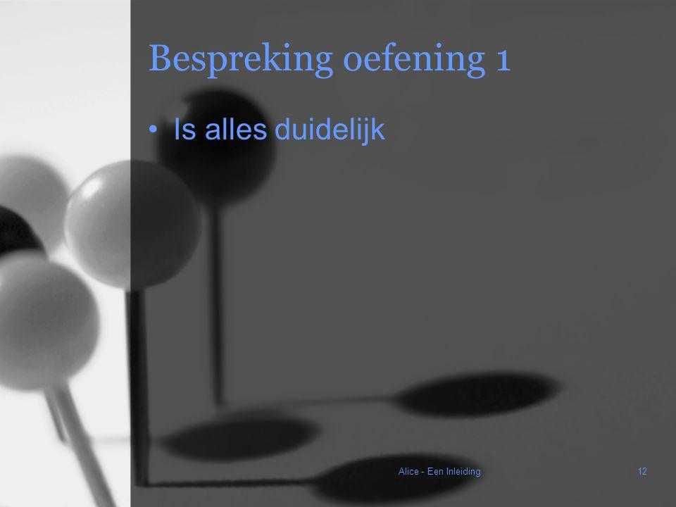 Alice - Een Inleiding12 Bespreking oefening 1 Is alles duidelijk