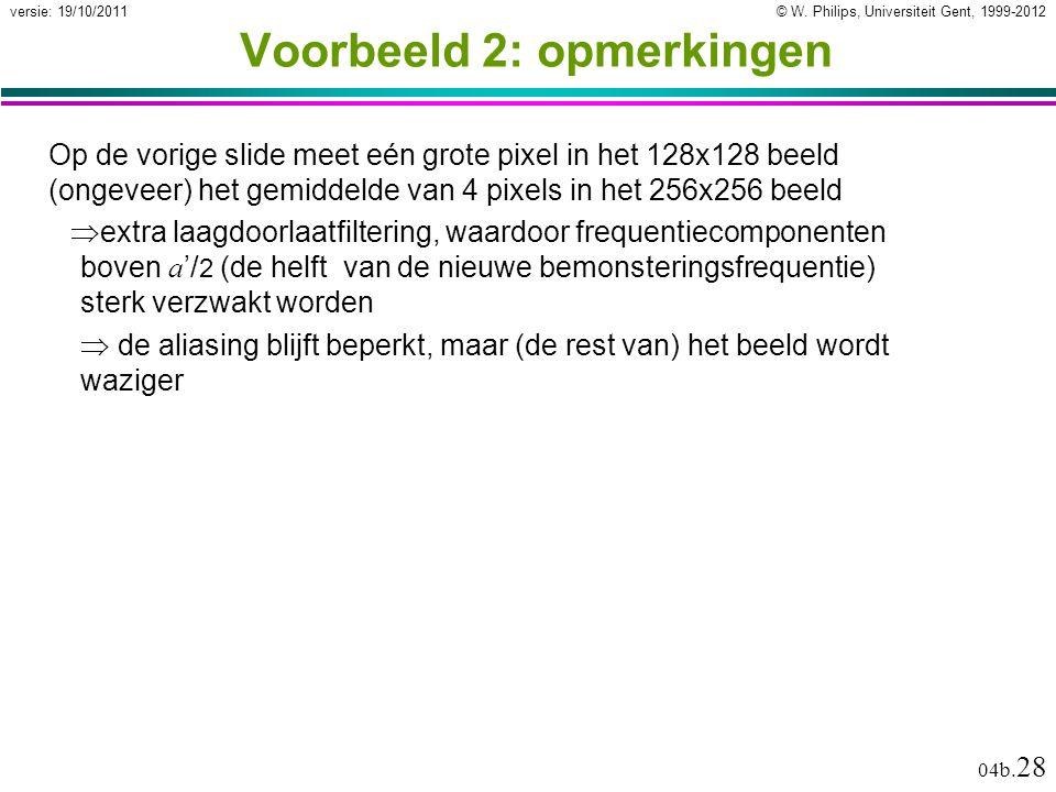 © W. Philips, Universiteit Gent, 1999-2012versie: 19/10/2011 04b. 28 Voorbeeld 2: opmerkingen Op de vorige slide meet eén grote pixel in het 128x128 b