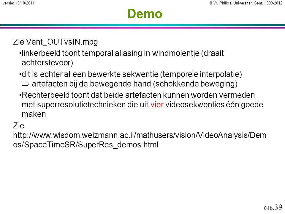 © W. Philips, Universiteit Gent, 1999-2012versie: 19/10/2011 04b. 39 Demo Zie Vent_OUTvsIN.mpg linkerbeeld toont temporal aliasing in windmolentje (dr