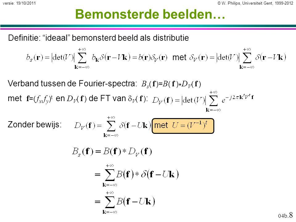 """© W. Philips, Universiteit Gent, 1999-2012versie: 19/10/2011 04b. 8 Bemonsterde beelden… Definitie: """"ideaal"""" bemonsterd beeld als distributie Zonder b"""