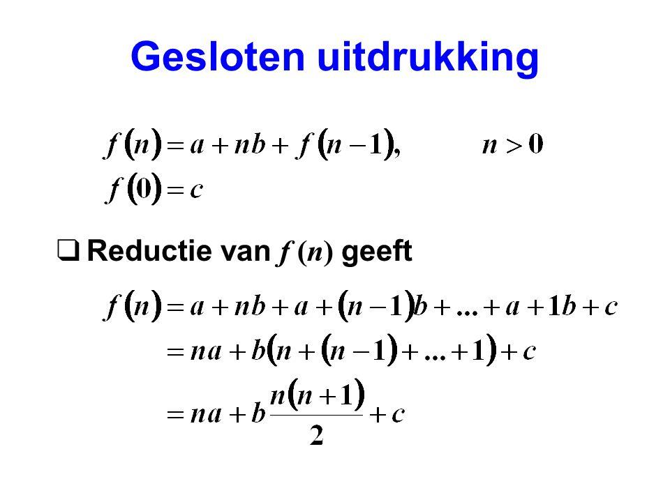 Gesloten uitdrukking  Reductie van f (n) geeft