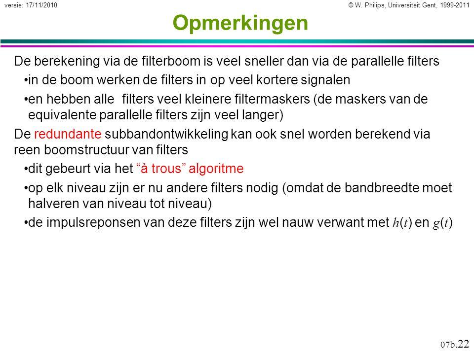 © W. Philips, Universiteit Gent, 1999-2011versie: 17/11/2010 07b. 22 Opmerkingen De berekening via de filterboom is veel sneller dan via de parallelle