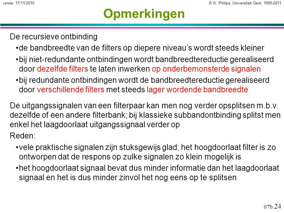 © W. Philips, Universiteit Gent, 1999-2011versie: 17/11/2010 07b. 24 Opmerkingen De recursieve ontbinding de bandbreedte van de filters op diepere niv