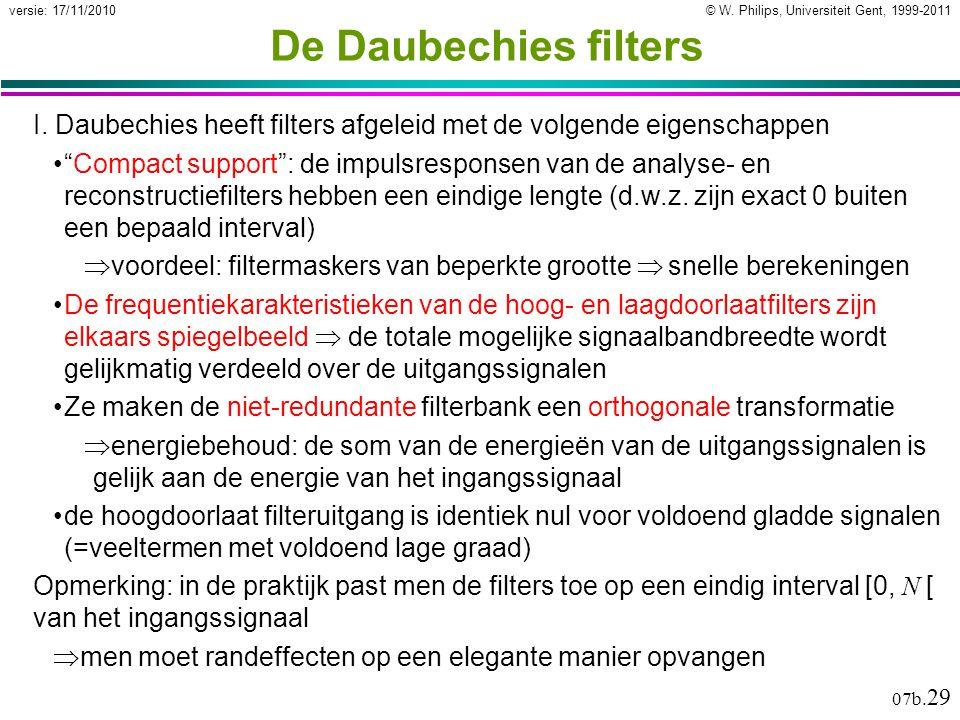 © W. Philips, Universiteit Gent, 1999-2011versie: 17/11/2010 07b. 29 De Daubechies filters I. Daubechies heeft filters afgeleid met de volgende eigens