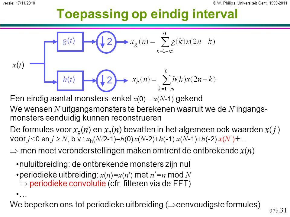 © W. Philips, Universiteit Gent, 1999-2011versie: 17/11/2010 07b. 31 Toepassing op eindig interval Een eindig aantal monsters: enkel x (0) … x ( N - 1