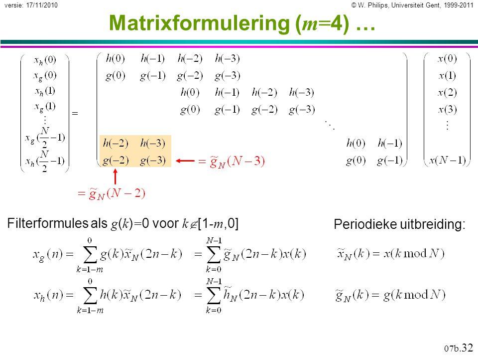 © W. Philips, Universiteit Gent, 1999-2011versie: 17/11/2010 07b. 32 Matrixformulering ( m= 4) … Filterformules als g ( k ) = 0 voor k  [1 -m,0] Peri
