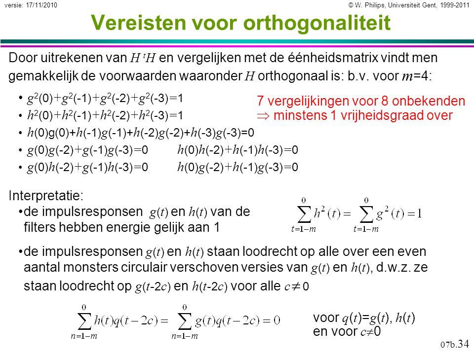 © W. Philips, Universiteit Gent, 1999-2011versie: 17/11/2010 07b. 34 Vereisten voor orthogonaliteit Door uitrekenen van H t H en vergelijken met de éé