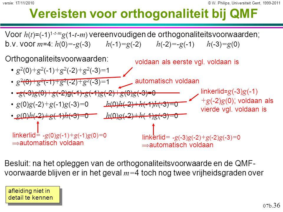 © W. Philips, Universiteit Gent, 1999-2011versie: 17/11/2010 07b. 36 Orthogonaliteitsvoorwaarden: g 2 (0) +g 2 (-1) +g 2 (-2) +g 2 (-3) = 1 -g (-3) g