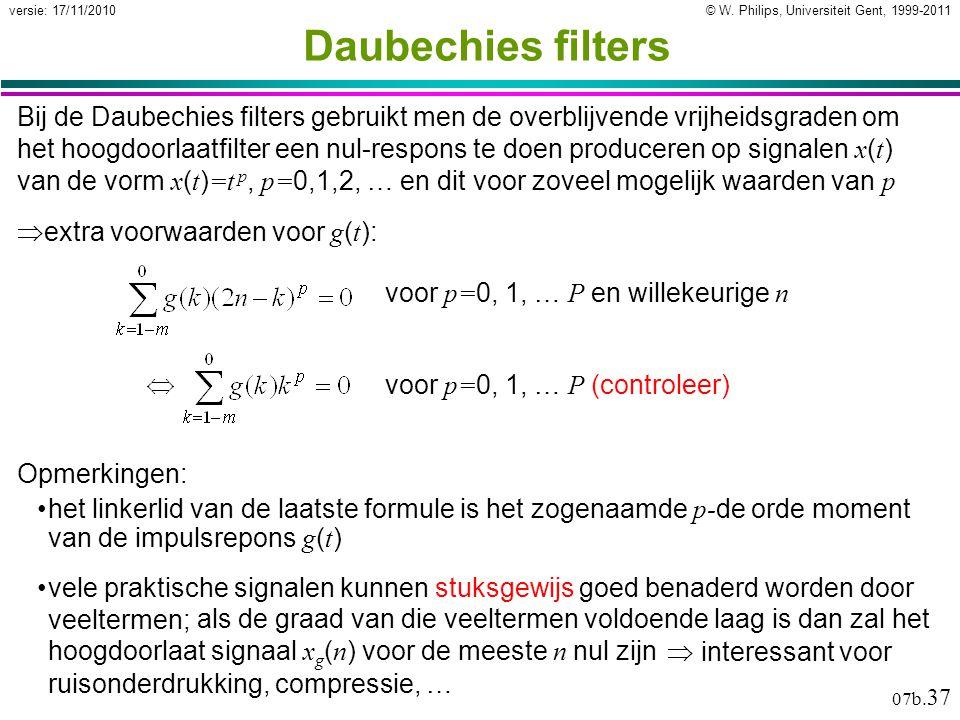© W. Philips, Universiteit Gent, 1999-2011versie: 17/11/2010 07b. 37 Daubechies filters Bij de Daubechies filters gebruikt men de overblijvende vrijhe