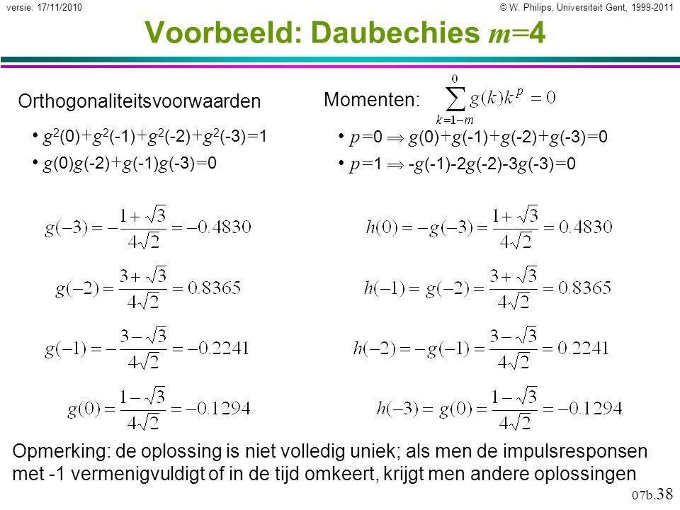 © W. Philips, Universiteit Gent, 1999-2011versie: 17/11/2010 07b. 38 Voorbeeld: Daubechies m= 4 Orthogonaliteitsvoorwaarden g 2 (0) +g 2 (-1) +g 2 (-2