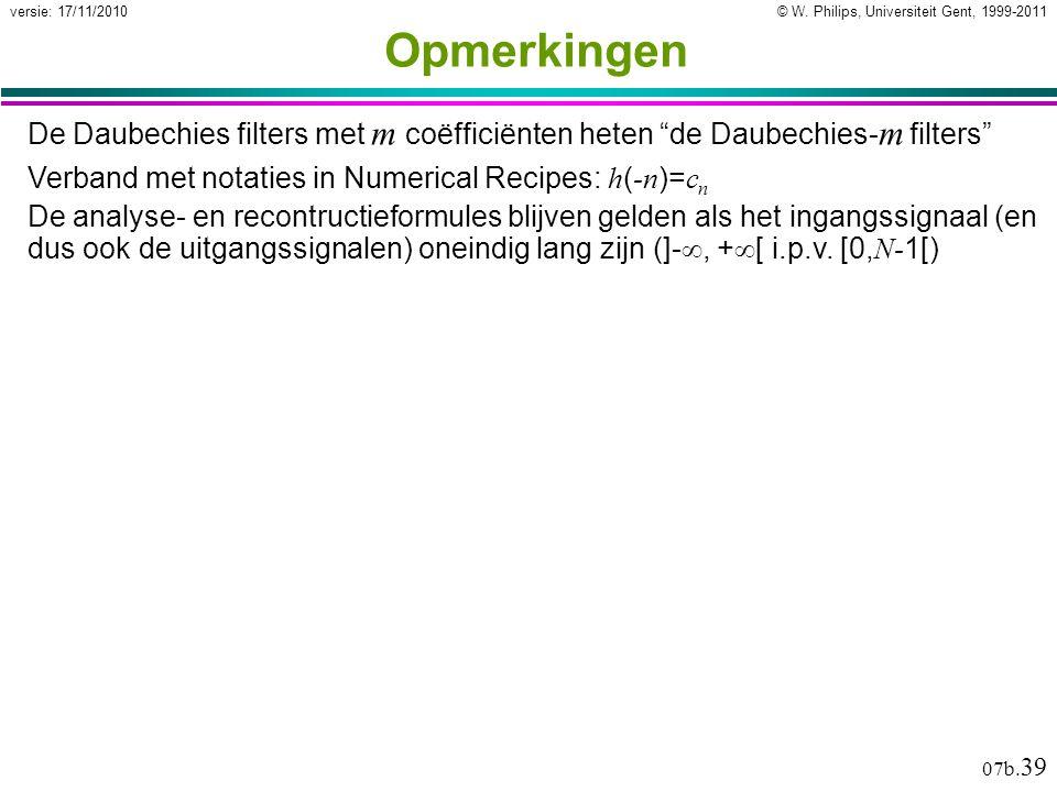 """© W. Philips, Universiteit Gent, 1999-2011versie: 17/11/2010 07b. 39 Opmerkingen De Daubechies filters met m coëfficiënten heten """"de Daubechies- m fil"""