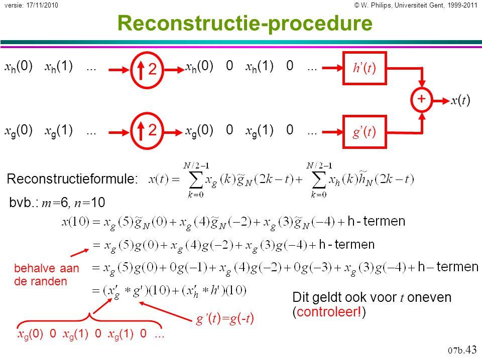 © W. Philips, Universiteit Gent, 1999-2011versie: 17/11/2010 07b. 43 Reconstructie-procedure + g '( t ) h '( t ) x(t)x(t) x h (0) x h (1) … x g (0) x