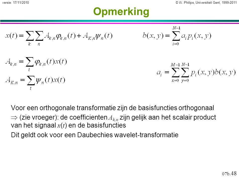 © W. Philips, Universiteit Gent, 1999-2011versie: 17/11/2010 07b. 48 Opmerking Voor een orthogonale transformatie zijn de basisfuncties orthogonaal 