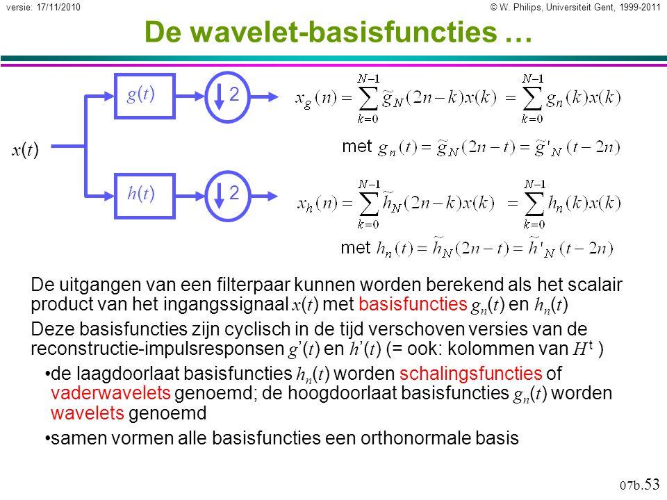 © W. Philips, Universiteit Gent, 1999-2011versie: 17/11/2010 07b. 53 De wavelet-basisfuncties … De uitgangen van een filterpaar kunnen worden berekend