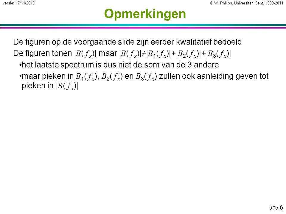 © W. Philips, Universiteit Gent, 1999-2011versie: 17/11/2010 07b. 6 Opmerkingen De figuren op de voorgaande slide zijn eerder kwalitatief bedoeld De f