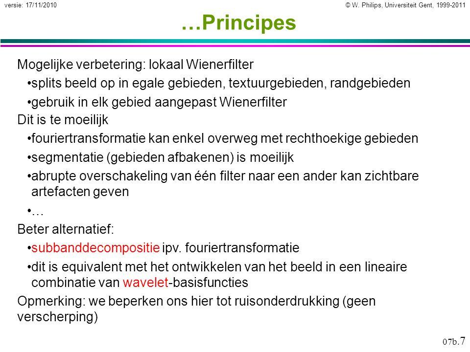 © W. Philips, Universiteit Gent, 1999-2011versie: 17/11/2010 07b. 7 …Principes Mogelijke verbetering: lokaal Wienerfilter splits beeld op in egale geb