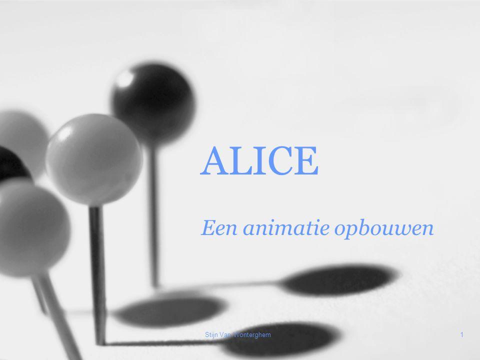 Stijn Van Wonterghem1 ALICE Een animatie opbouwen