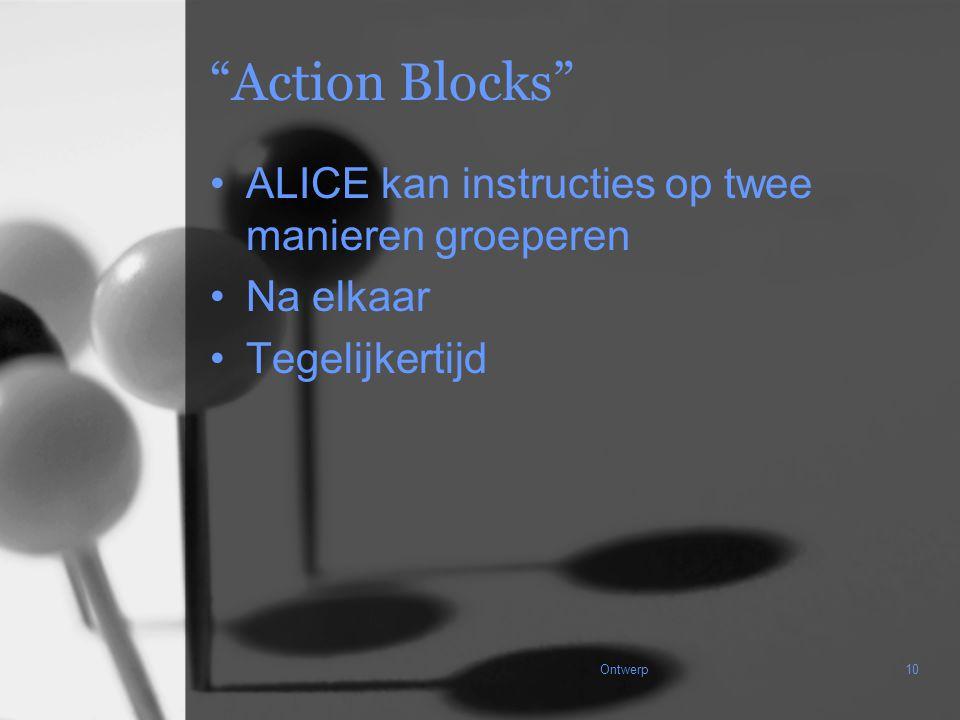 """Ontwerp10 """"Action Blocks"""" ALICE kan instructies op twee manieren groeperen Na elkaar Tegelijkertijd"""