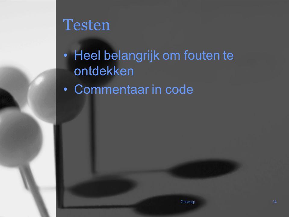 Ontwerp14 Testen Heel belangrijk om fouten te ontdekken Commentaar in code