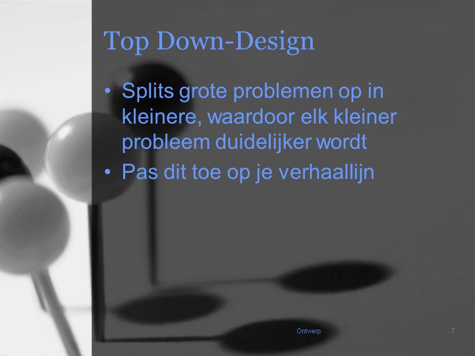 Ontwerp7 Top Down-Design Splits grote problemen op in kleinere, waardoor elk kleiner probleem duidelijker wordt Pas dit toe op je verhaallijn