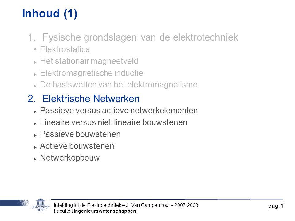 Inleiding tot de Elektrotechniek – J. Van Campenhout – 2007-2008 Faculteit Ingenieurswetenschappen pag. 1 Inhoud (1) 1.Fysische grondslagen van de ele