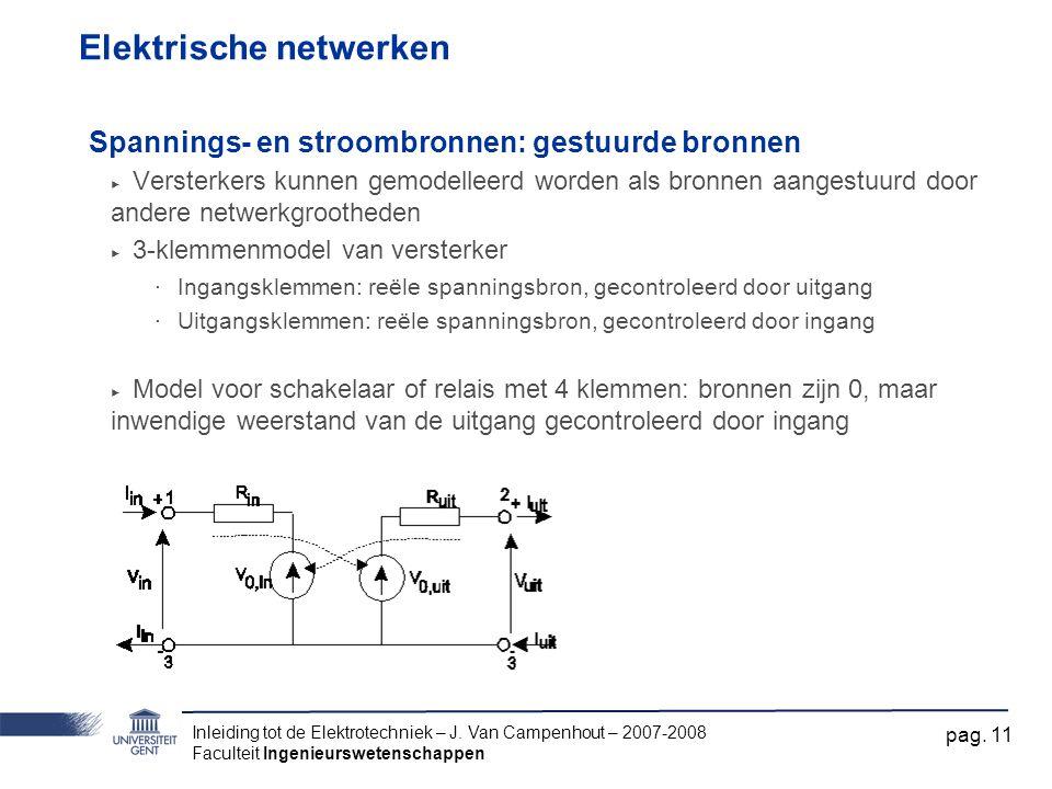 Inleiding tot de Elektrotechniek – J. Van Campenhout – 2007-2008 Faculteit Ingenieurswetenschappen pag. 11 Elektrische netwerken Spannings- en stroomb