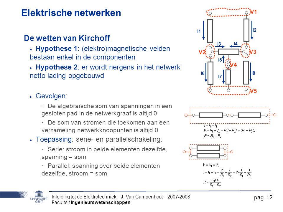Inleiding tot de Elektrotechniek – J. Van Campenhout – 2007-2008 Faculteit Ingenieurswetenschappen pag. 12 Elektrische netwerken De wetten van Kirchof