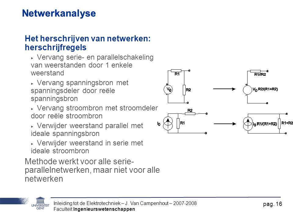 Inleiding tot de Elektrotechniek – J. Van Campenhout – 2007-2008 Faculteit Ingenieurswetenschappen pag. 16 Netwerkanalyse Het herschrijven van netwerk