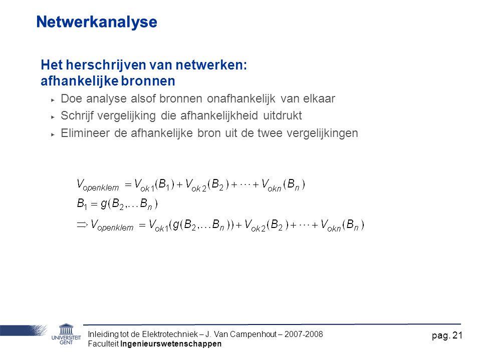 Inleiding tot de Elektrotechniek – J. Van Campenhout – 2007-2008 Faculteit Ingenieurswetenschappen pag. 21 Netwerkanalyse Het herschrijven van netwerk