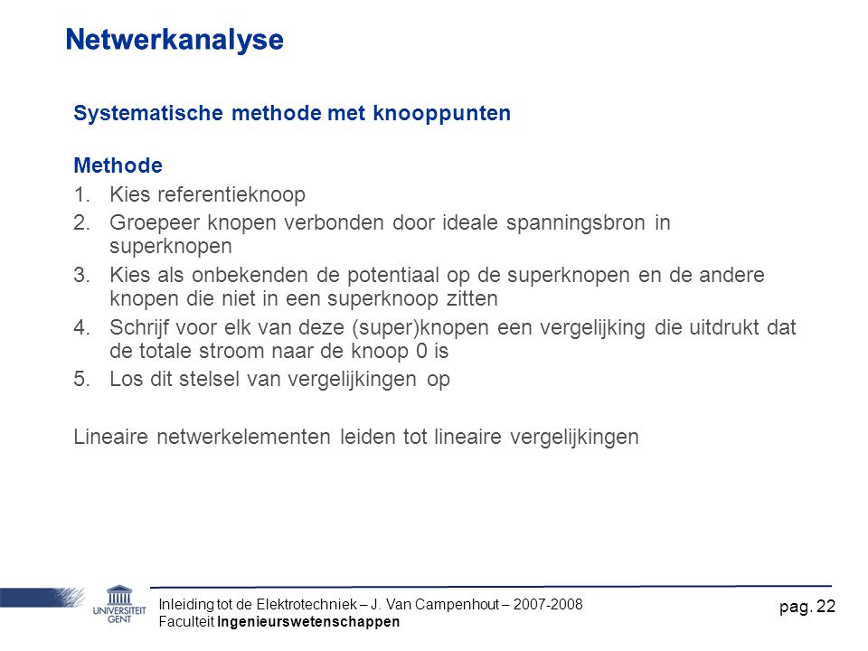 Inleiding tot de Elektrotechniek – J. Van Campenhout – 2007-2008 Faculteit Ingenieurswetenschappen pag. 22 Netwerkanalyse Systematische methode met kn