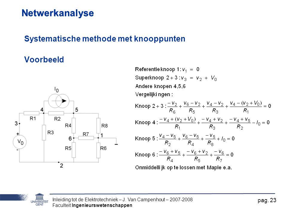 Inleiding tot de Elektrotechniek – J. Van Campenhout – 2007-2008 Faculteit Ingenieurswetenschappen pag. 23 Netwerkanalyse Systematische methode met kn
