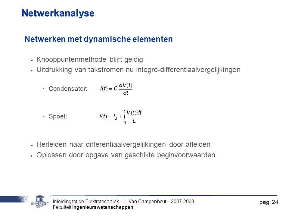 Inleiding tot de Elektrotechniek – J. Van Campenhout – 2007-2008 Faculteit Ingenieurswetenschappen pag. 24 Netwerkanalyse Netwerken met dynamische ele