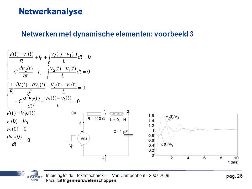 Inleiding tot de Elektrotechniek – J. Van Campenhout – 2007-2008 Faculteit Ingenieurswetenschappen pag. 26 Netwerkanalyse Netwerken met dynamische ele