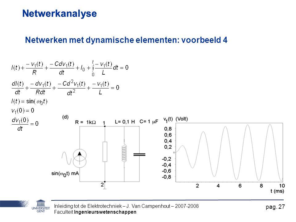Inleiding tot de Elektrotechniek – J. Van Campenhout – 2007-2008 Faculteit Ingenieurswetenschappen pag. 27 Netwerkanalyse Netwerken met dynamische ele
