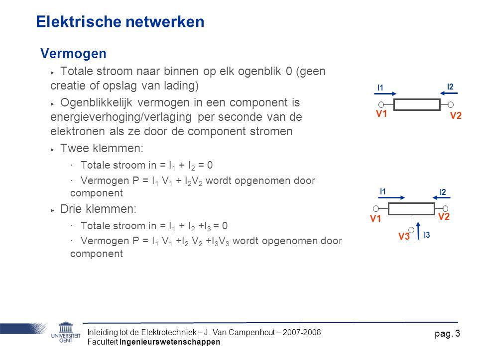 Inleiding tot de Elektrotechniek – J. Van Campenhout – 2007-2008 Faculteit Ingenieurswetenschappen pag. 3 Elektrische netwerken Vermogen ‣ Totale stro