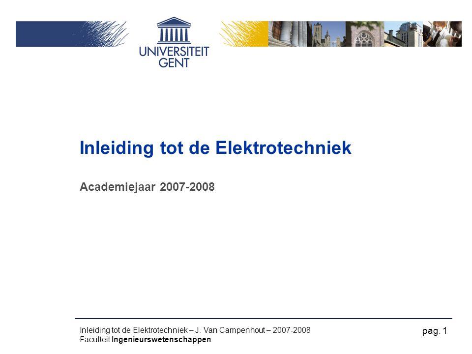 pag. 1 Inleiding tot de Elektrotechniek – J. Van Campenhout – 2007-2008 Faculteit Ingenieurswetenschappen Inleiding tot de Elektrotechniek Academiejaa