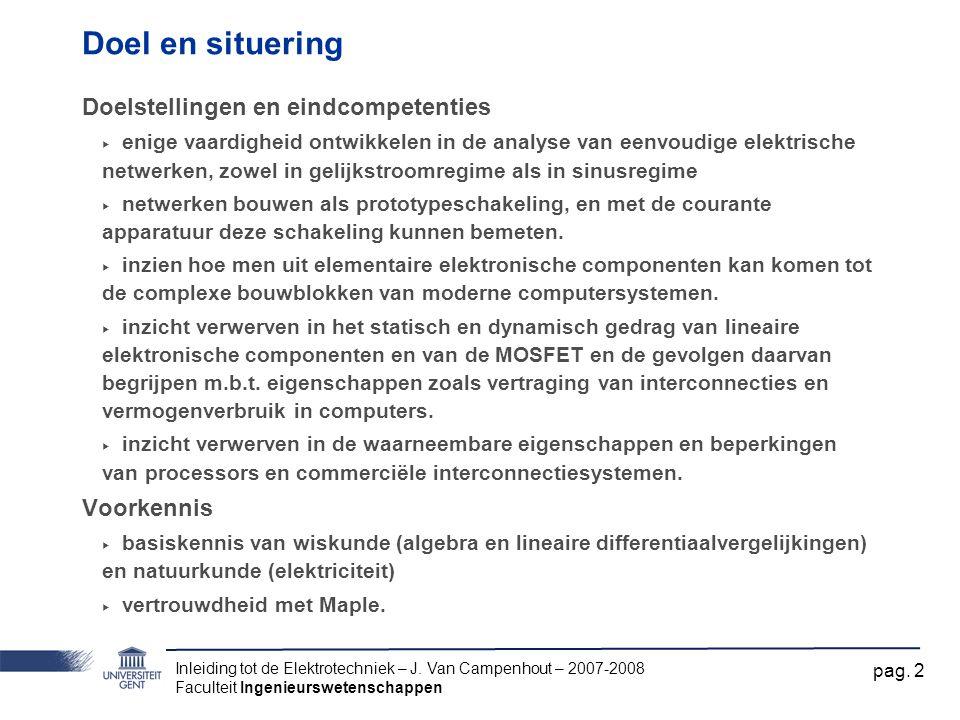 Inleiding tot de Elektrotechniek – J. Van Campenhout – 2007-2008 Faculteit Ingenieurswetenschappen pag. 2 Doel en situering Doelstellingen en eindcomp