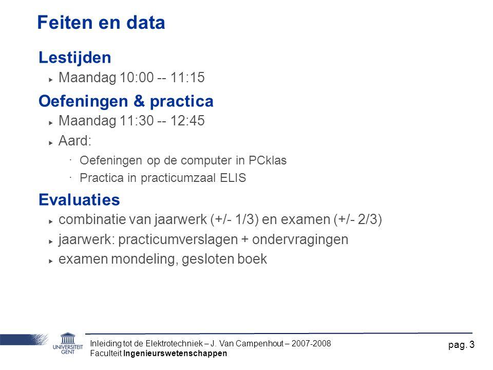 Inleiding tot de Elektrotechniek – J. Van Campenhout – 2007-2008 Faculteit Ingenieurswetenschappen pag. 3 Feiten en data Lestijden ‣ Maandag 10:00 --