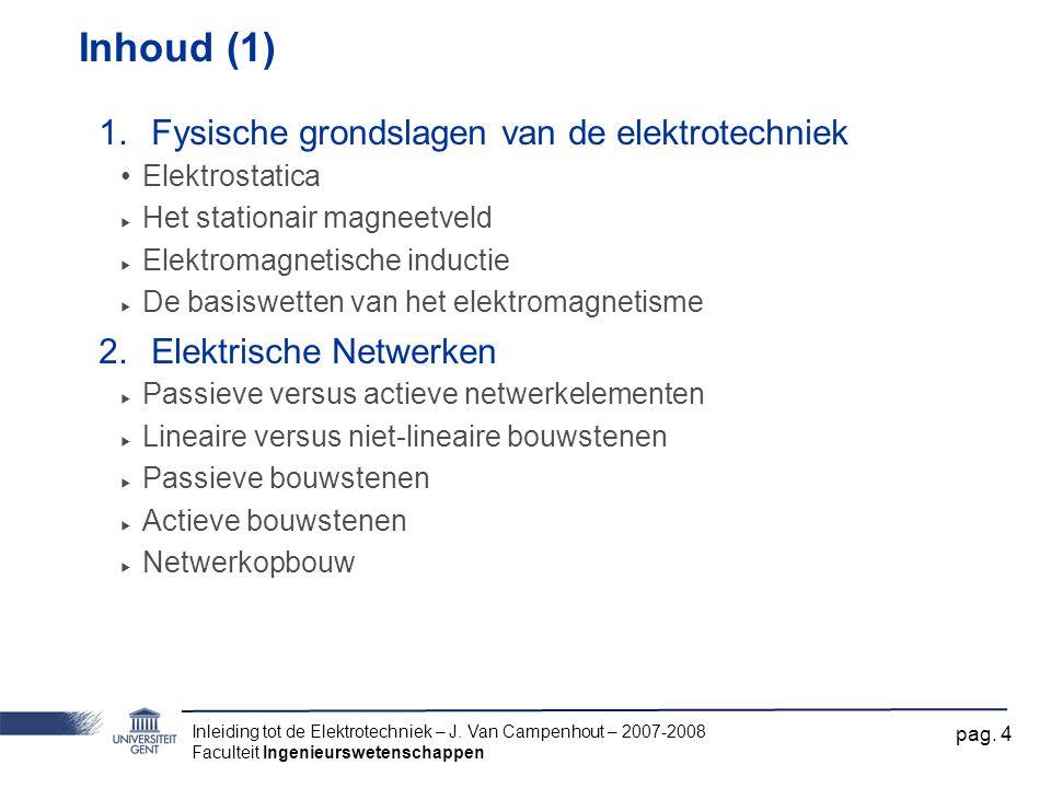 Inleiding tot de Elektrotechniek – J. Van Campenhout – 2007-2008 Faculteit Ingenieurswetenschappen pag. 4 Inhoud (1) 1.Fysische grondslagen van de ele