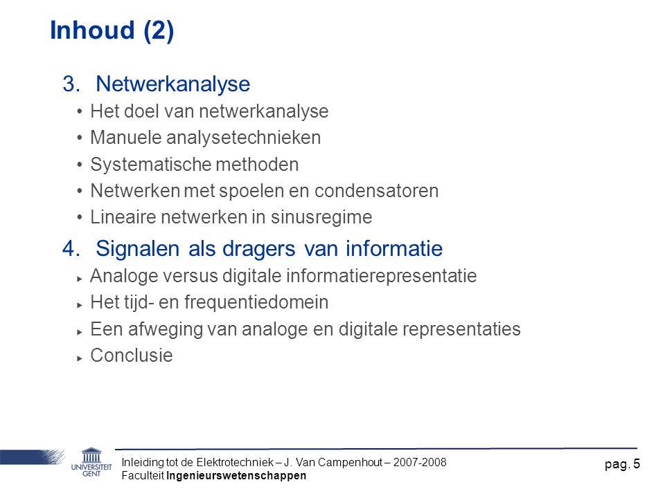 Inleiding tot de Elektrotechniek – J. Van Campenhout – 2007-2008 Faculteit Ingenieurswetenschappen pag. 5 Inhoud (2) 3.Netwerkanalyse Het doel van net