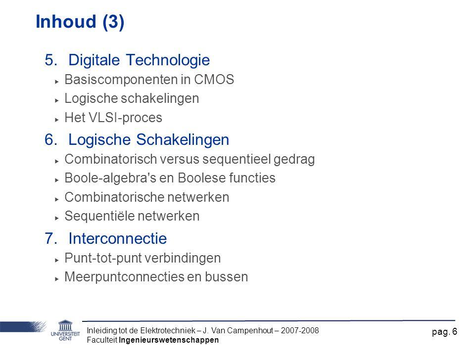 Inleiding tot de Elektrotechniek – J. Van Campenhout – 2007-2008 Faculteit Ingenieurswetenschappen pag. 6 Inhoud (3) 5.Digitale Technologie ‣ Basiscom