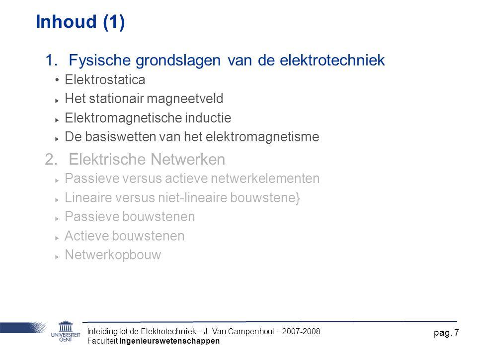 Inleiding tot de Elektrotechniek – J. Van Campenhout – 2007-2008 Faculteit Ingenieurswetenschappen pag. 7 Inhoud (1) 1.Fysische grondslagen van de ele